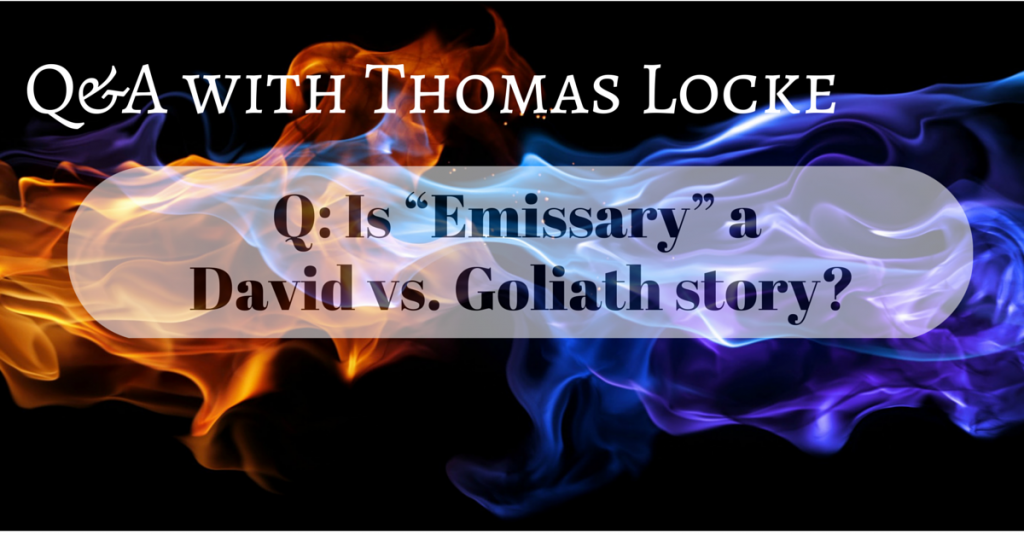 Is Emissary a David vs. Goliath story