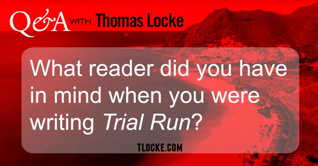 Q&A with Thomas Locke:  What reader did you have in mind when you were writing Trial Run?