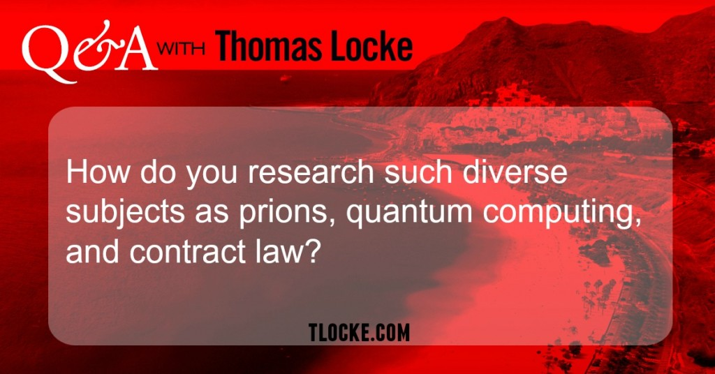 How Thomas Locke researches such diverse subjects as prions, quantum computing, and contract law
