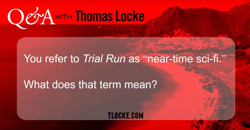 """Q&A with Thomas Locke: Q: You refer to Trial Run as """"near-time sci-fi."""" What does that term mean?"""